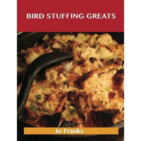 Bird Stuffing Greats: Delicious Bird Stuffing Recipes, The Top 93 Bird Stuffing Recipes - (Best Box Stuffing Recipe)