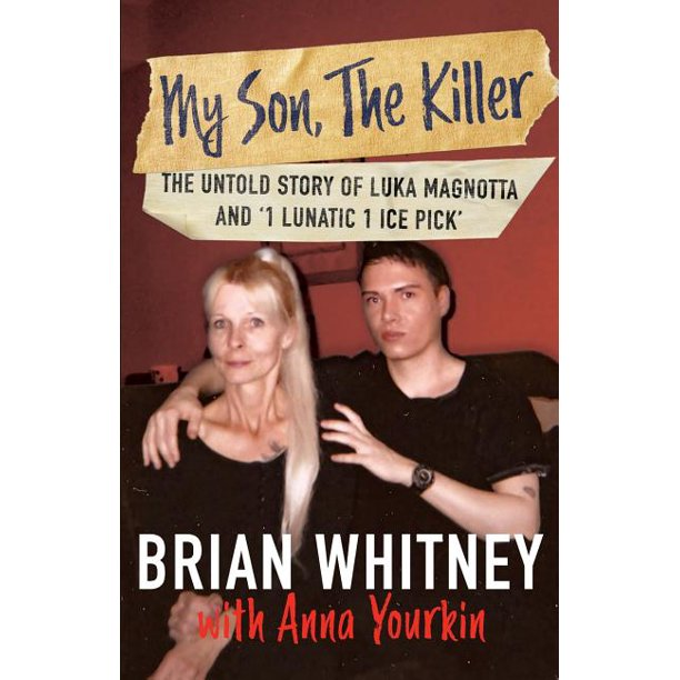 My Son The Killer The Untold Story Of Luka Magnotta And 1