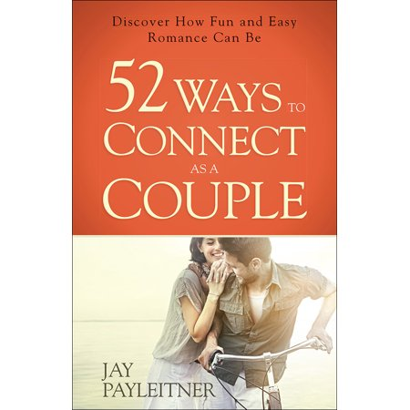 52 Ways to Connect as a Couple : Discover How Fun and Easy Romance Can - Fun Couple