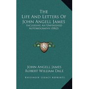 The Life and Letters of John Angell James : Including an Unfinished Autobiography (1862)