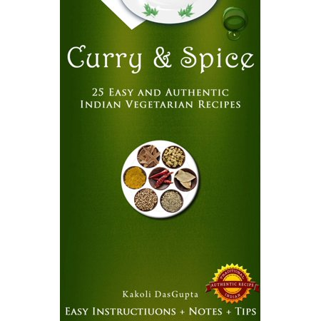 Curry And Spice: 25 Easy and Authentic Indian Vegetarian Recipes - (Easy Indian Vegetarian Rice Recipes For Dinner)
