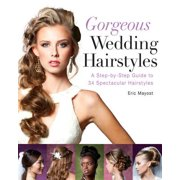 Gorgeous Wedding Hairstyles : A Step-By-Step Guide to 34 Spectacular Hairstyles