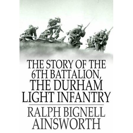 The Story of the 6th Battalion, the Durham Light Infantry - -