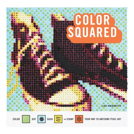 Color Squared : Color, Dot, Dash, or Stamp Your Way to Awesome Pixel