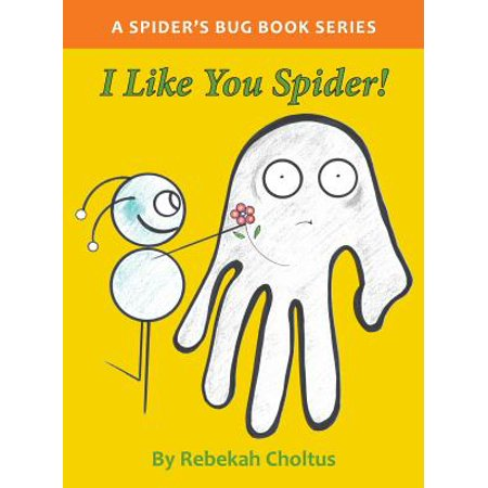First Edition: I Like You Spider!: A Spider