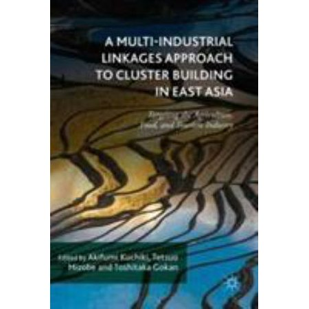 A Multi Industrial Linkages Approach To Cluster Building In East Asia  Targeting The Agriculture  Food  And Tourism Industry