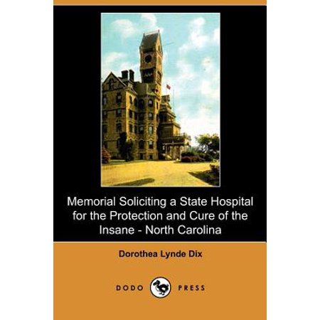 Memorial Soliciting A State Hospital For The Protection And Cure Of The Insane  Submitted To The General Assembly Of North Carolina  November  1848  D