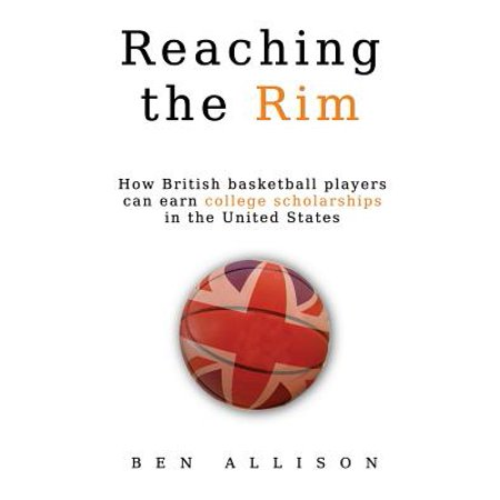 Reaching the Rim : How British Basketball Players Can Earn College Scholarships in the United