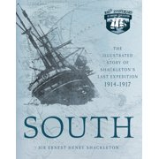 South : The Illustrated Story of Shackleton's Last Expedition 1914-1917