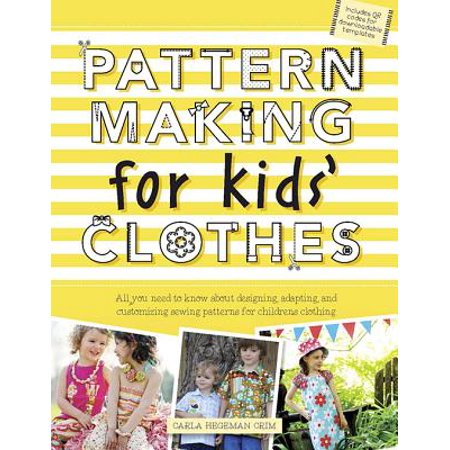 - Pattern Making for Kids' Clothes : All You Need to Know about Designing, Adapting, and Customizing Sewing Patterns for Children's Clothing