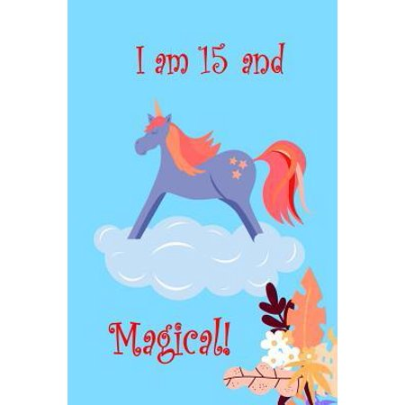 I Am 15 And Magical!: Fifteen Year Old Birthday Unicorn Present for Girls and Party Gift Lined Notebook Small 6 x 9 Size 120 pages