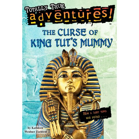 The Curse of King Tut's Mummy (Totally True Adventures) : How a Lost Tomb Was (The Curse Of The Mummys Tomb 1964)