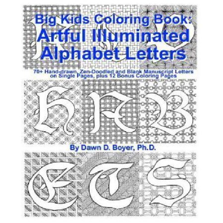Big Kids Coloring Book: Artful Illuminated Alphabet Letters: 70+ Hand-Drawn, Zen-Doodled and Blank Manuscript Letters on Single Pages, Plus 12