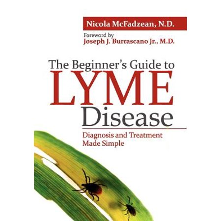 The Beginner's Guide to Lyme Disease : Diagnosis and Treatment Made (Best Treatment For Lyme Disease)