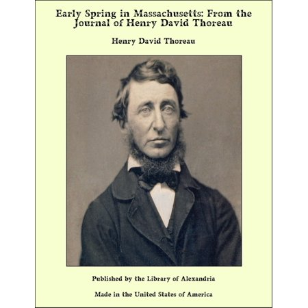 Early Spring in Massachusetts: From the Journal of Henry David Thoreau - -