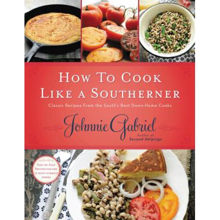 How to Cook Like a Southerner : Classic Recipes from the South's Best Down-Home