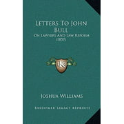 Letters to John Bull : On Lawyers and Law Reform (1857)
