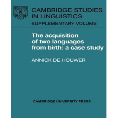 The Acquisition Of Two Languages From Birth  A Case Study  Cambridge Studies In Linguistics