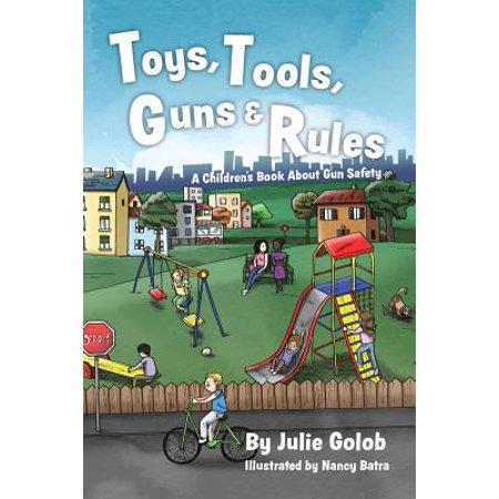 Toys, Tools, Guns & Rules : A Children's Book about Gun Safety