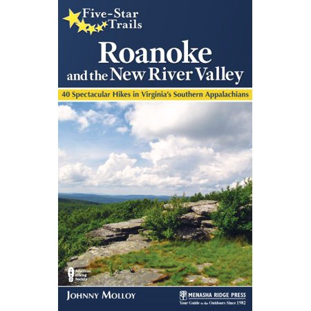 Five-Star Trails: Roanoke and the New River Valley : A Guide to the Southwest Virginia's Most Beautiful
