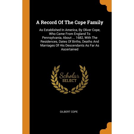 A Record of the Cope Family : As Established in America, by Oliver Cope, Who Came from England to Pennsylvania, about ... 1682, with the Residences, Dates of Births, Deaths and Marriages of His Descendants as Far as (Michael Jackson Birth Date And Death Date)