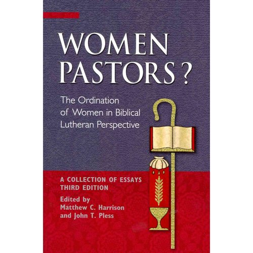 Women Pastors?: The Ordination of Women in Biblical Lutheran Perspective: A Collection of Essays