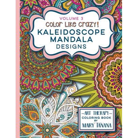 - Color Like Crazy Kaleidoscope Mandala Designs Volume 3 : An Awesome Coloring Book Designed to Keep You Stress Free for Hours.