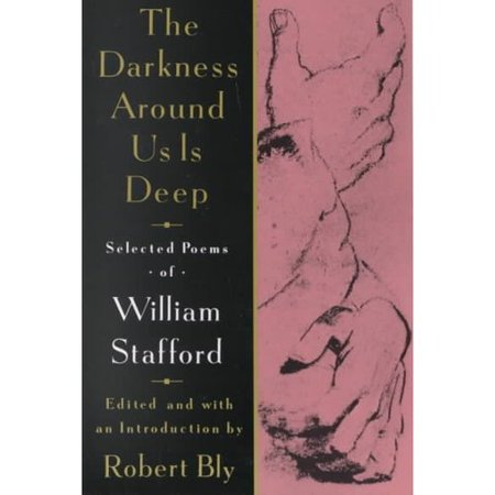 The Darkness Around Us Is Deep: Selected Poems of William Stafford by