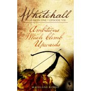 Ambitions Which Climb Upwards (Whitehall Season 1 Episode 8) - eBook