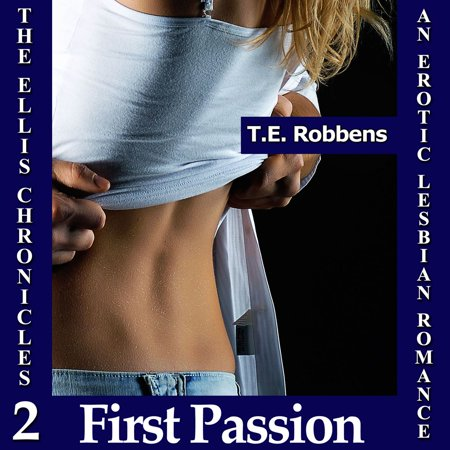 First Passion: An Erotic Lesbian Romance (The Ellis Chronicles - Book 2) -