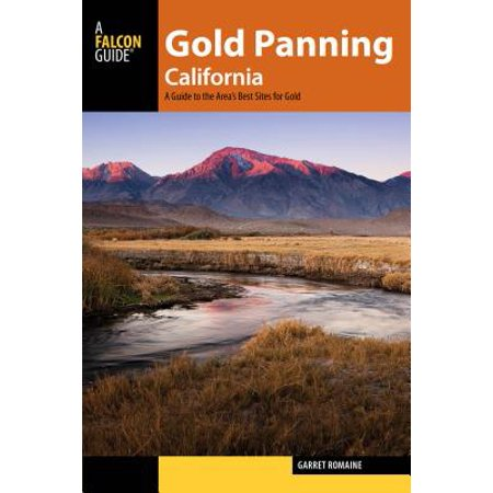Gold Panning California : A Guide to the Area's Best Sites for