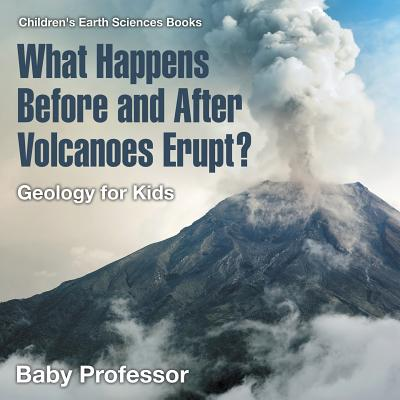 What Happens Before and After Volcanoes Erupt? Geology for Kids Children's Earth Sciences Books
