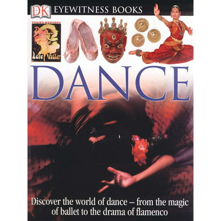 DK Eyewitness Books: Dance : Discover the World of Dance from the Magic of Ballet to the Drama of (Spanish Dance Flamenco)