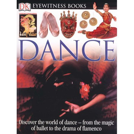 DK Eyewitness Books: Dance : Discover the World of Dance from the Magic of Ballet to the Drama of Flamenco