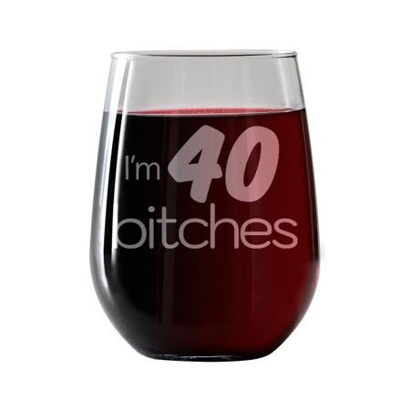 I'm 40 Bitches | Stemless Wine Glass 17oz | Laser etched, dishwasher safe, chip resistant lip,  Made in the (Laser Etched Dichroic Glass)
