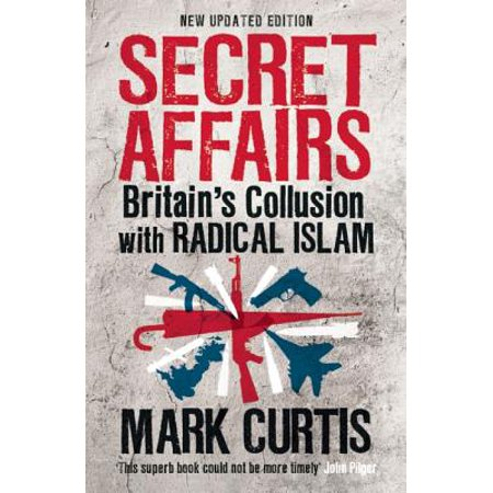 Secret Affairs : Britain's Collusion with Radical (Secret Affairs Britains Collusion With Radical Islam)