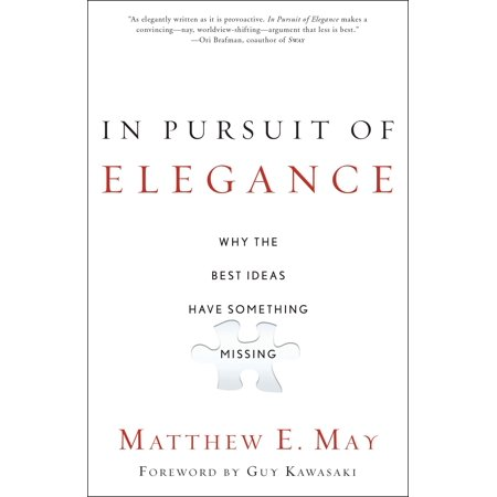 In Pursuit of Elegance : Why the Best Ideas Have Something