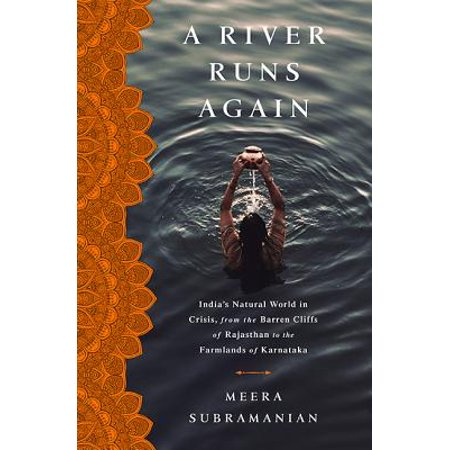 A River Runs Again : India's Natural World in Crisis, from the Barren Cliffs of Rajasthan to the Farmlands of