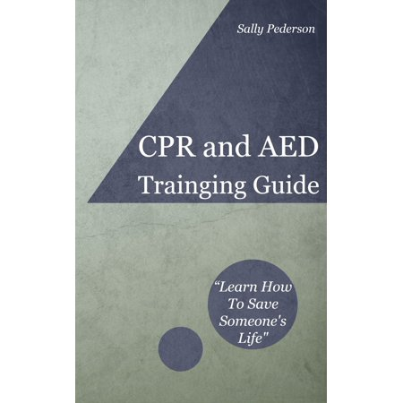 Cardio Pulmonary Resuscitation (CPR) and Automated External Defibrillation (AED) Training Guide - eBook