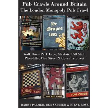 Pub Crawls Around Britain. The London Monopoly Pub Crawl. Walk One - Park Lane, Mayfair, Pall Mall, Piccadilly, Vine Street & Coventry Street - eBook