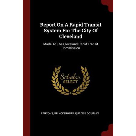 Report on a Rapid Transit System for the City of Cleveland : Made to the Cleveland Rapid Transit Commission ()