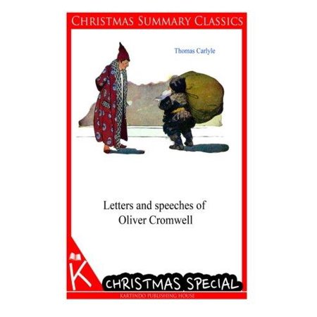 Letters And Speeches Of Oliver Cromwell  Christmas Summary Classics