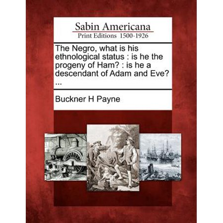 The Negro, What Is His Ethnological Status : Is He the Progeny of Ham?: Is He a Descendant of Adam and Eve? ... - Adam And Eve Order Status