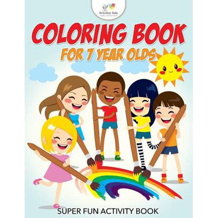 Coloring Book for 7 Year Olds Super Fun Activity Book](Learning Activities For 4 Year Olds)