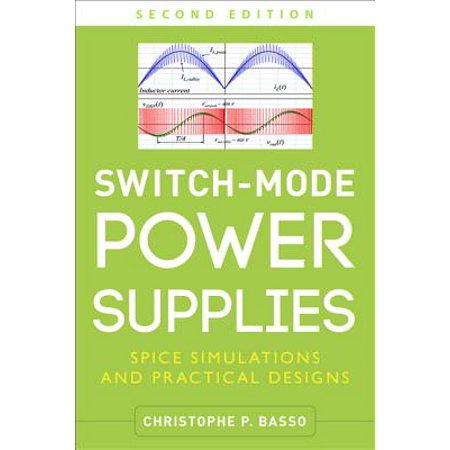 Switch-Mode Power Supplies, Second Edition : Spice Simulations and  Practical Designs