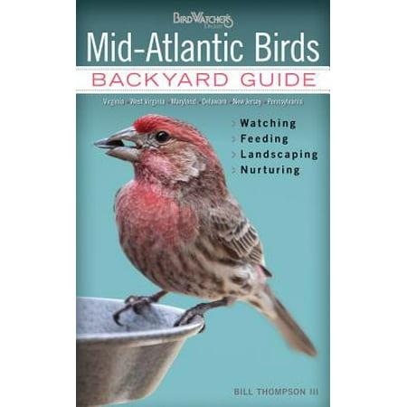 Mid-Atlantic Birds : Backyard Guide - Watching - Feeding - Landscaping - Nurturing - Virginia, West Virginia, Maryland, Delaware, New Jersey, (Herbs Auto Sales Berkeley Springs West Virginia)