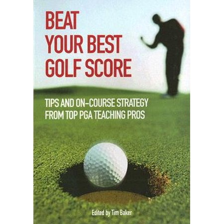 Beat Your Best Golf Score! : Golf Tips and Strategy from Top PGA Teaching Pros