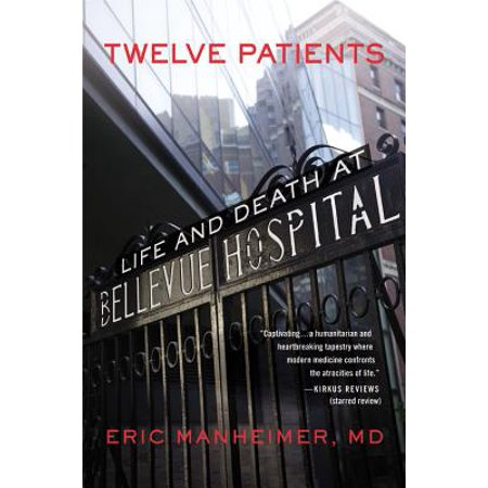 Twelve Patients : Life and Death at Bellevue Hospital (The Inspiration for the NBC Drama New -
