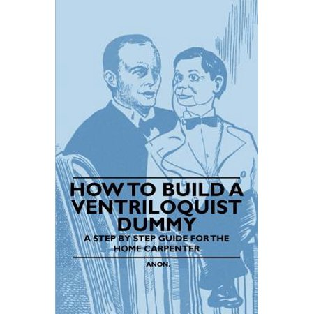 How to Build a Ventriloquist Dummy - A Step by Step Guide for the Home Carpenter - eBook (Ventriloquist Dummies Halloween)