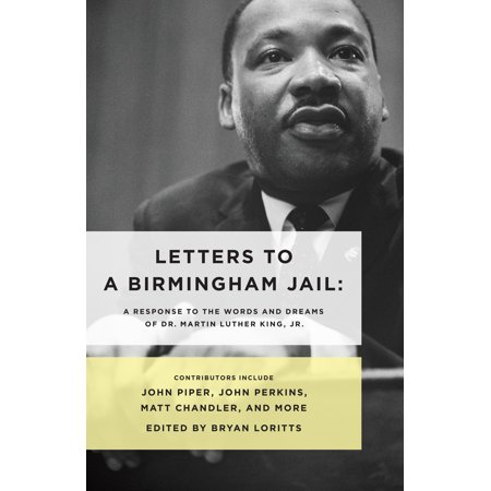 Letters to a Birmingham Jail : A Response to the Words and Dreams of Dr. Martin Luther King,